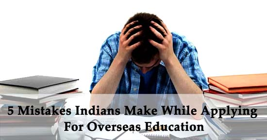 5 Mistakes Indians Make While Applying For Overseas Education