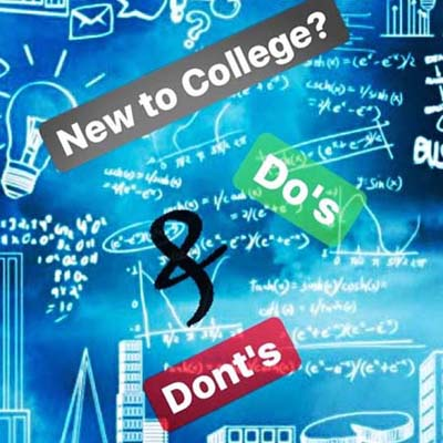 New to College? Do's & Dont's